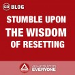 Stumble upon the wisdom of resetting