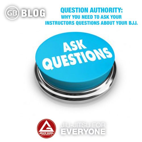 Question Authority- Why you need to ask your instructors questions about your bjj.