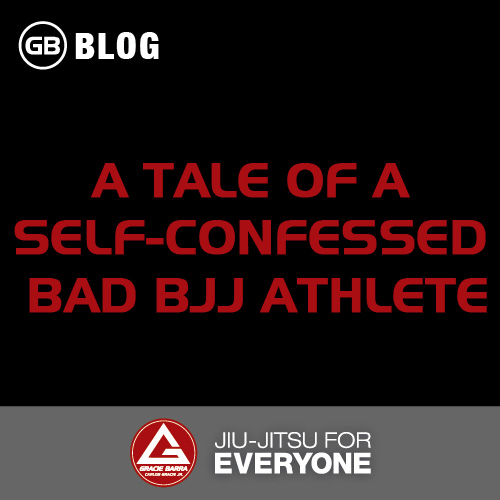 A Tale of a Self-Confessed Bad BJJ Athlete
