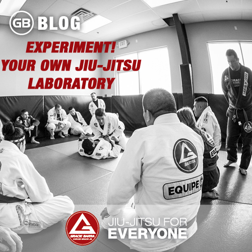 Experiment! Your Own Jiu-jitsu Laboratory